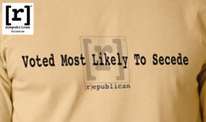 "Mike's world famous T-shirt design ""Voted Most Likely To Secede""-Order Yours today!"
