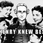 henry knew best