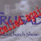 CRUSADE_Mike_Church_Show_CANCELLED_again!-